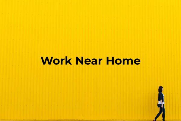"""Work Near Home"""